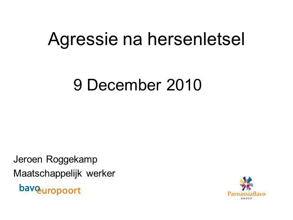 Jeroen Roggekamp Maatschappelijk werker Agressie na hersenletsel 9 December 2010