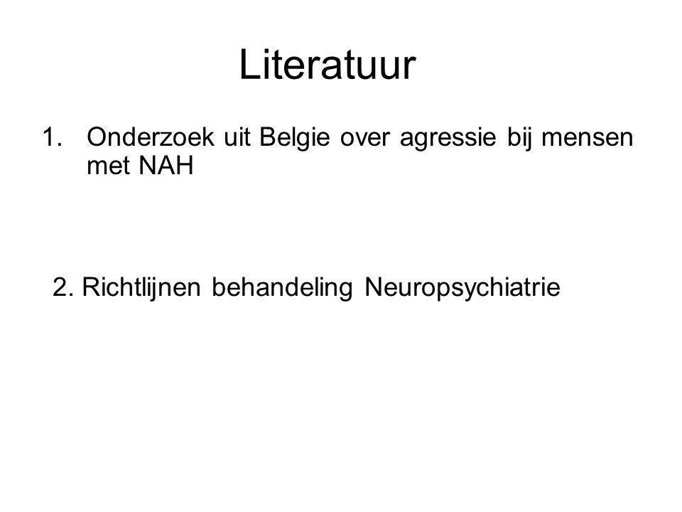 Literatuur 1.Onderzoek uit Belgie over agressie bij mensen met NAH 2. Richtlijnen behandeling Neuropsychiatrie