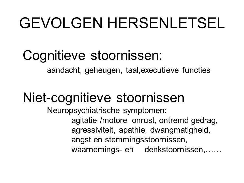 GEVOLGEN HERSENLETSEL Cognitieve stoornissen: aandacht, geheugen, taal,executieve functies Niet-cognitieve stoornissen Neuropsychiatrische symptomen: