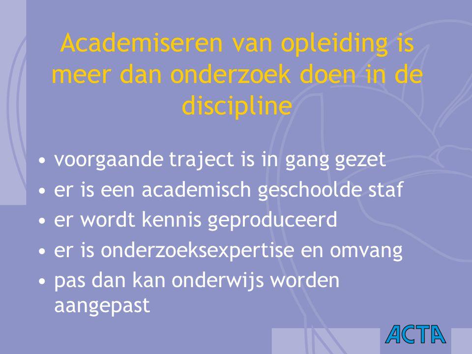Academiseren van opleiding is meer dan onderzoek doen in de discipline voorgaande traject is in gang gezet er is een academisch geschoolde staf er wor