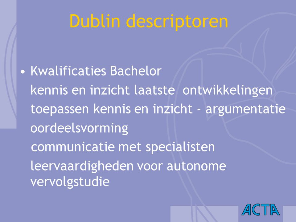 Dublin descriptoren Kwalificaties Bachelor kennis en inzicht laatste ontwikkelingen toepassen kennis en inzicht - argumentatie oordeelsvorming communi