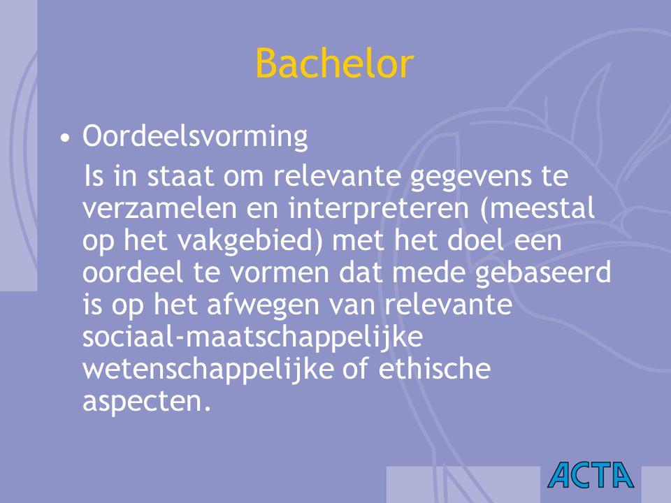 Bachelor Oordeelsvorming Is in staat om relevante gegevens te verzamelen en interpreteren (meestal op het vakgebied) met het doel een oordeel te vorme
