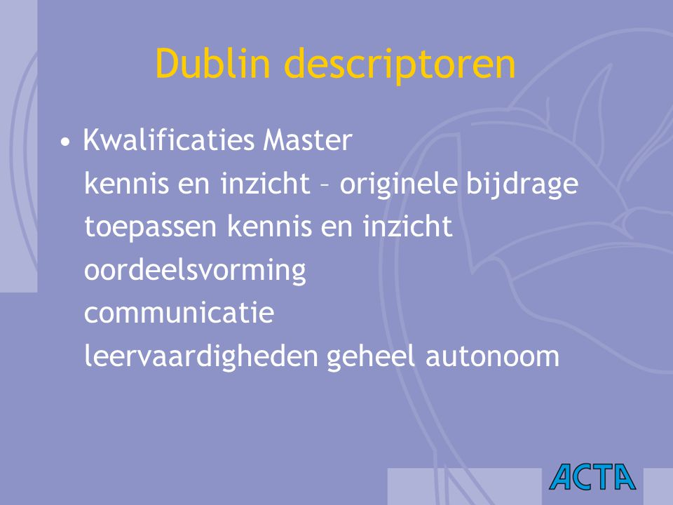 Dublin descriptoren Kwalificaties Master kennis en inzicht – originele bijdrage toepassen kennis en inzicht oordeelsvorming communicatie leervaardighe
