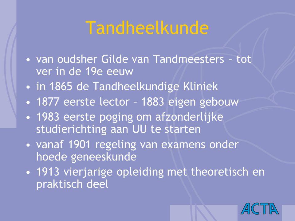 Tandheelkunde van oudsher Gilde van Tandmeesters – tot ver in de 19e eeuw in 1865 de Tandheelkundige Kliniek 1877 eerste lector – 1883 eigen gebouw 19