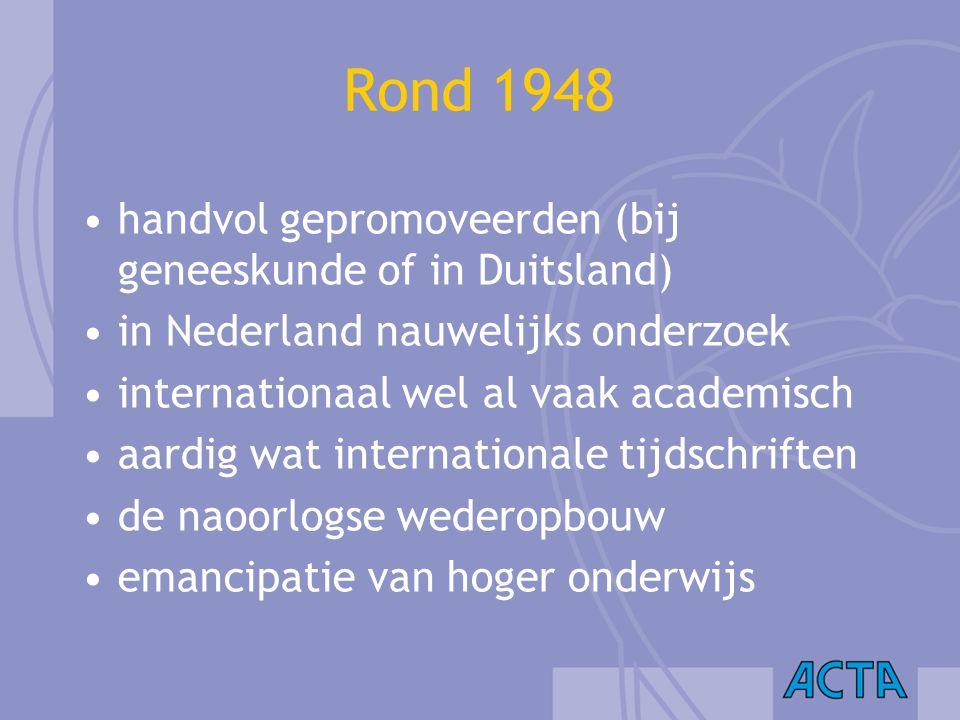 Rond 1948 handvol gepromoveerden (bij geneeskunde of in Duitsland) in Nederland nauwelijks onderzoek internationaal wel al vaak academisch aardig wat