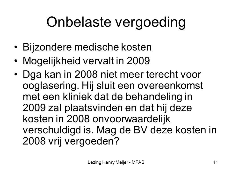 Lezing Henry Meijer - MFAS11 Onbelaste vergoeding Bijzondere medische kosten Mogelijkheid vervalt in 2009 Dga kan in 2008 niet meer terecht voor ooglasering.