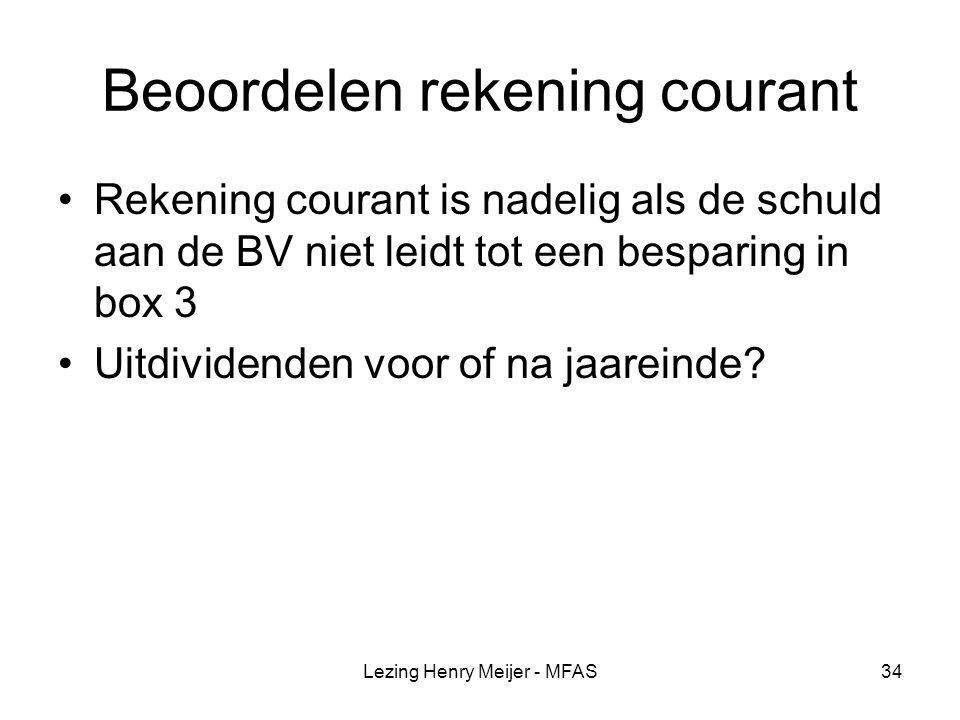 Lezing Henry Meijer - MFAS34 Beoordelen rekening courant Rekening courant is nadelig als de schuld aan de BV niet leidt tot een besparing in box 3 Uitdividenden voor of na jaareinde?