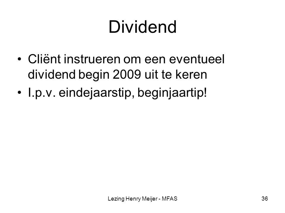 Lezing Henry Meijer - MFAS36 Dividend Cliënt instrueren om een eventueel dividend begin 2009 uit te keren I.p.v.