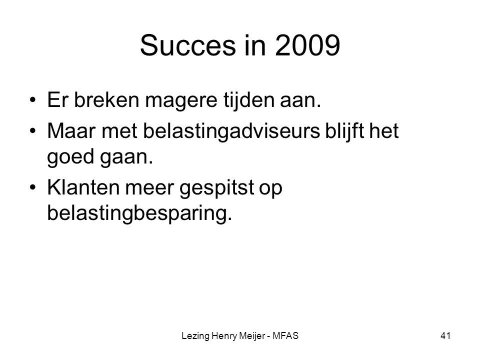 Lezing Henry Meijer - MFAS41 Succes in 2009 Er breken magere tijden aan.