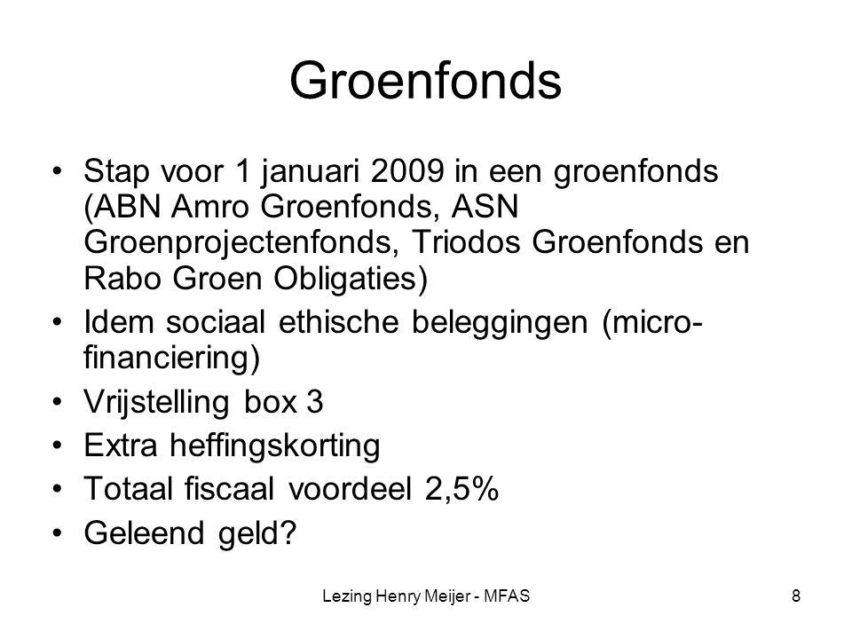 Lezing Henry Meijer - MFAS39 Voorgesteld tarief Partners en kinderen 10% 0 - € 125.000 20% € 125.000 - Benut 5% en 8% schijf in 2008 en 2009 Overige verkrijgers 30% 0 - € 125.000 40% € 125.000 – Benut tarieven kleinkinderen 8%, 12,8%, 19,2% en 24% in 2008 en 2009