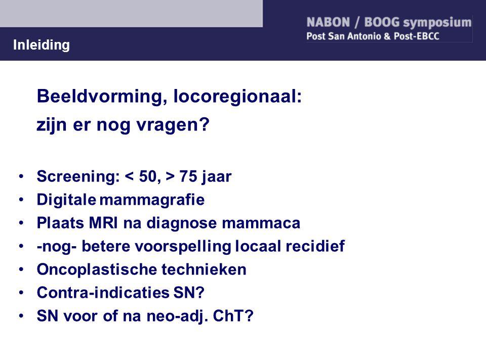 Inleiding Beeldvorming, locoregionaal: zijn er nog vragen? Screening: 75 jaar Digitale mammagrafie Plaats MRI na diagnose mammaca -nog- betere voorspe