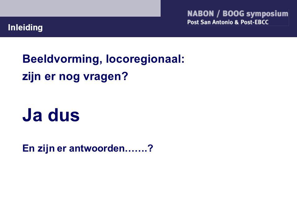 Inleiding Beeldvorming, locoregionaal: zijn er nog vragen? Ja dus En zijn er antwoorden…….?