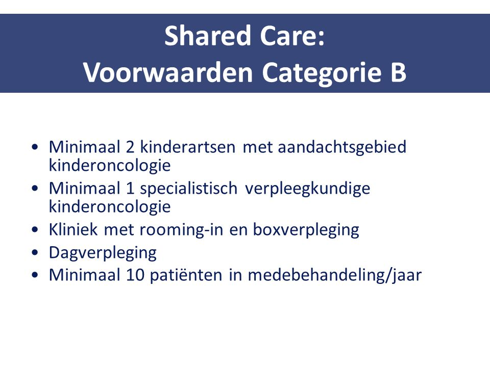 Minimaal 2 kinderartsen met aandachtsgebied kinderoncologie Minimaal 1 specialistisch verpleegkundige kinderoncologie Kliniek met rooming-in en boxver