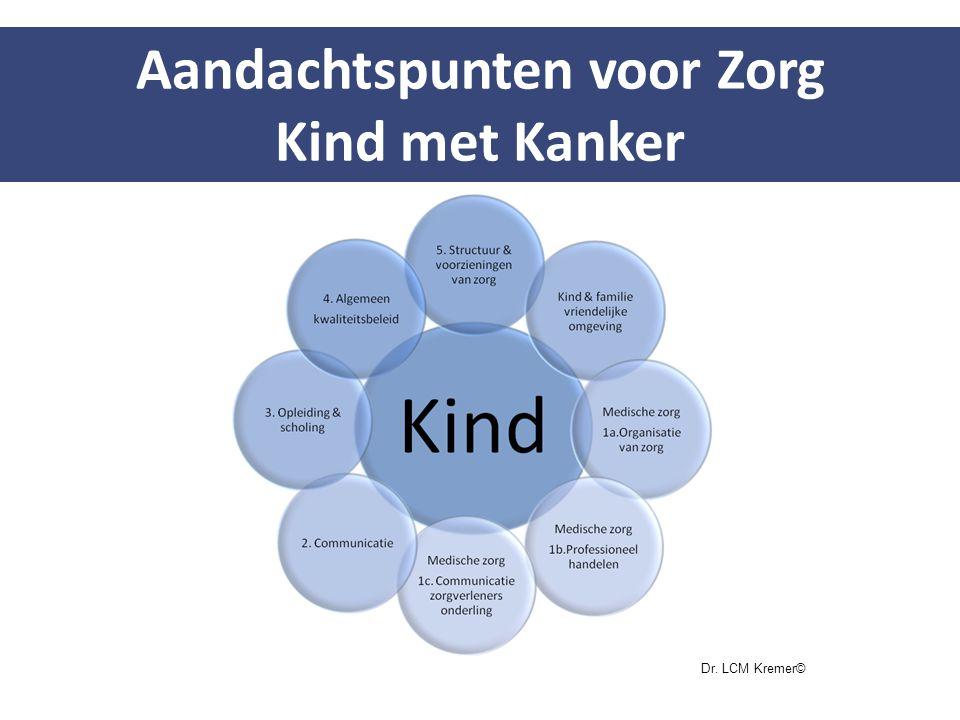 Aandachtspunten voor Zorg Kind met Kanker Dr. LCM Kremer©