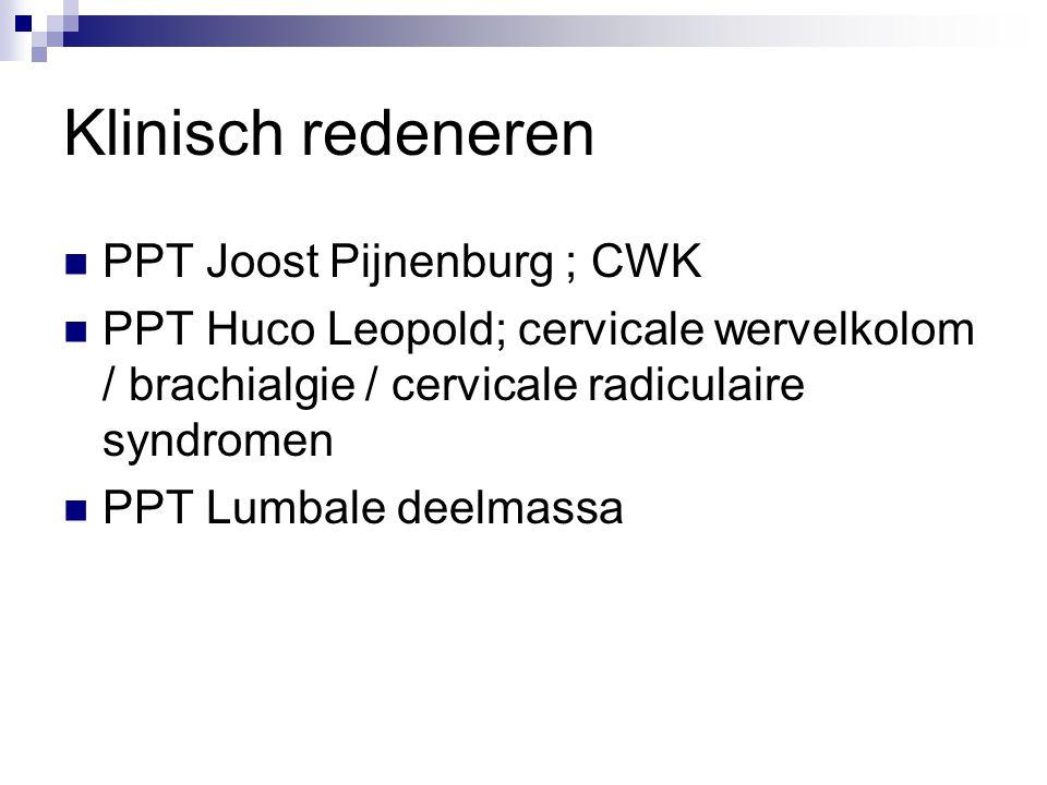 Klinisch redeneren PPT Joost Pijnenburg ; CWK PPT Huco Leopold; cervicale wervelkolom / brachialgie / cervicale radiculaire syndromen PPT Lumbale deelmassa