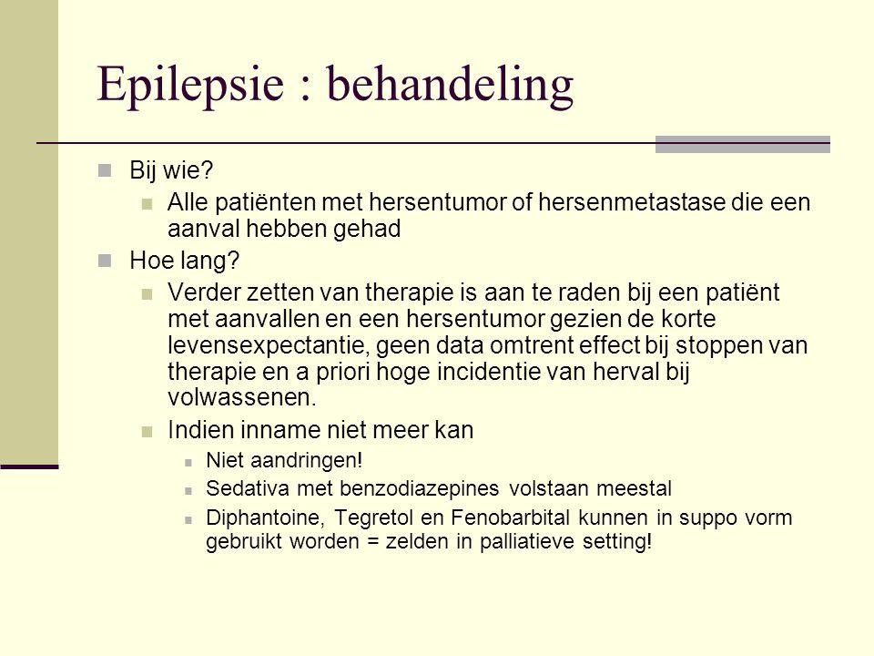 Epilepsie : behandeling Bij wie? Alle patiënten met hersentumor of hersenmetastase die een aanval hebben gehad Hoe lang? Verder zetten van therapie is