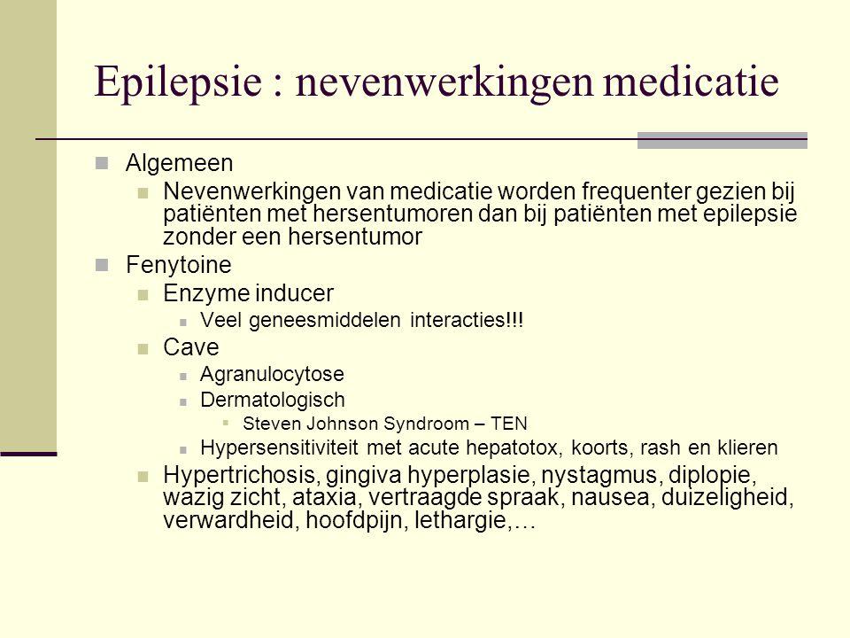 Epilepsie : nevenwerkingen medicatie Algemeen Nevenwerkingen van medicatie worden frequenter gezien bij patiënten met hersentumoren dan bij patiënten