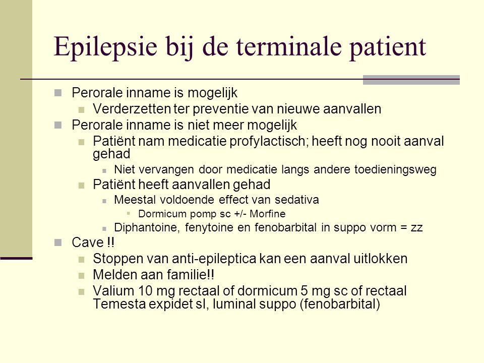 Epilepsie bij de terminale patient Perorale inname is mogelijk Verderzetten ter preventie van nieuwe aanvallen Perorale inname is niet meer mogelijk P
