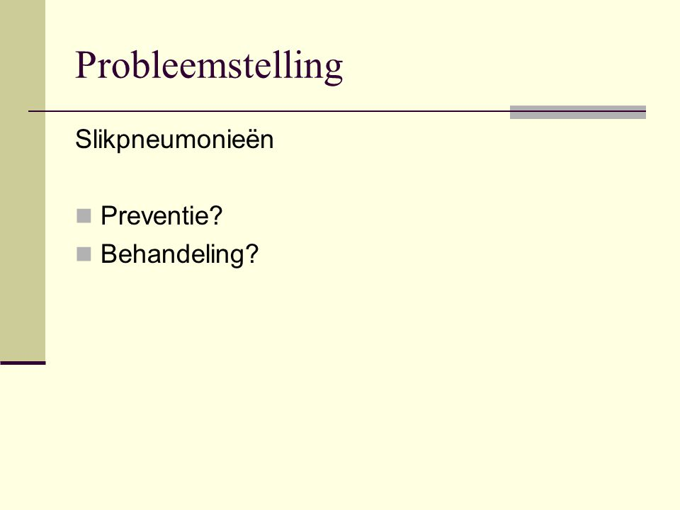 Probleemstelling Slikpneumonieën Preventie? Behandeling?