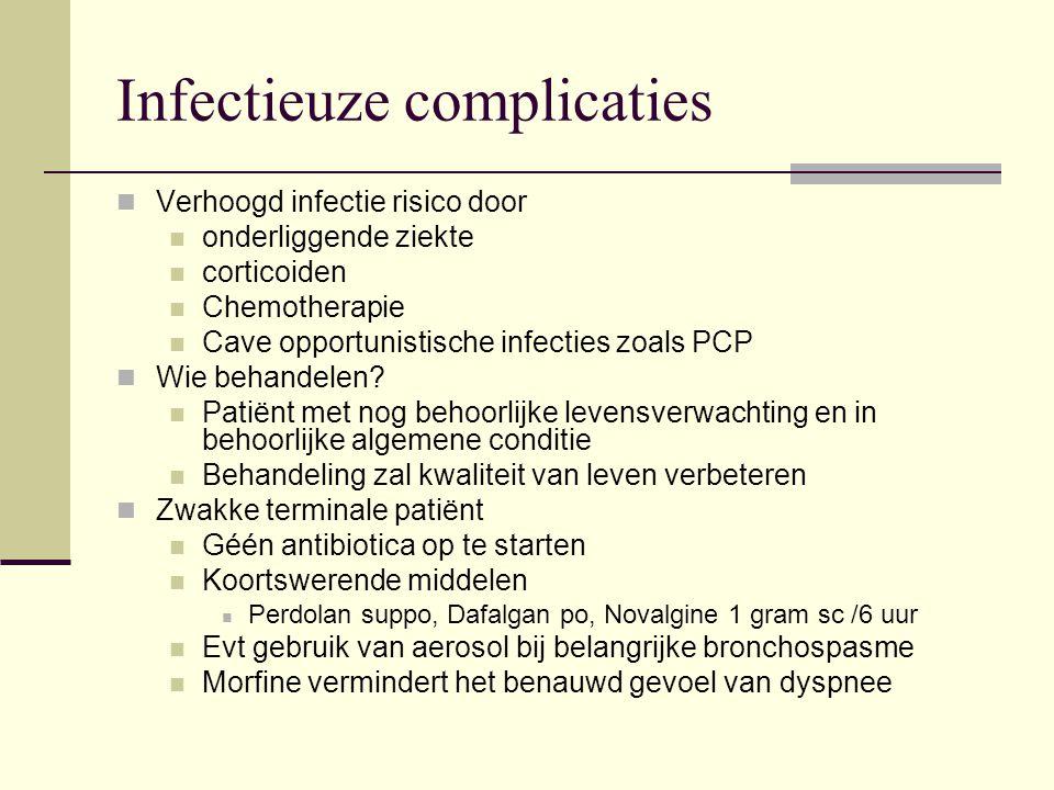 Infectieuze complicaties Verhoogd infectie risico door onderliggende ziekte corticoiden Chemotherapie Cave opportunistische infecties zoals PCP Wie be