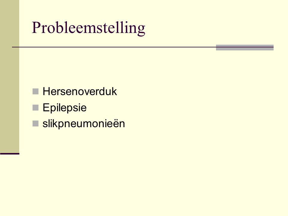 Probleemstelling Hersenoverduk Epilepsie slikpneumonieën