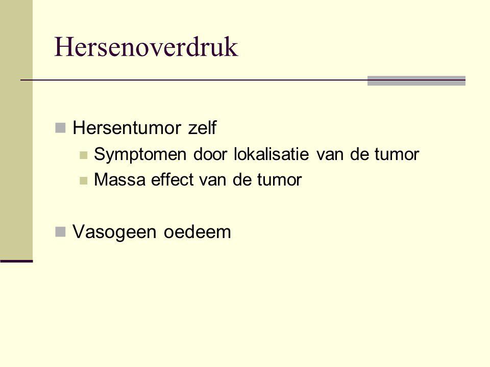 Hersenoverdruk Hersentumor zelf Symptomen door lokalisatie van de tumor Massa effect van de tumor Vasogeen oedeem