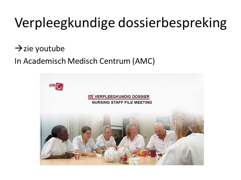 Verpleegkundige dossierbespreking  zie youtube In Academisch Medisch Centrum (AMC)