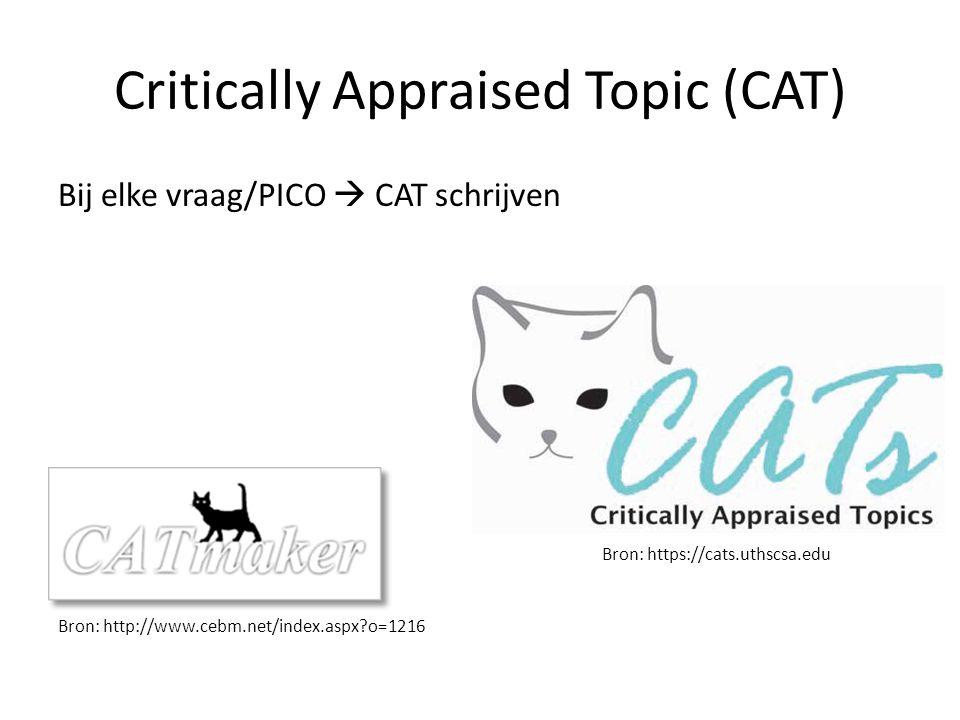 Critically Appraised Topic (CAT) Bij elke vraag/PICO  CAT schrijven Bron: https://cats.uthscsa.edu Bron: http://www.cebm.net/index.aspx?o=1216