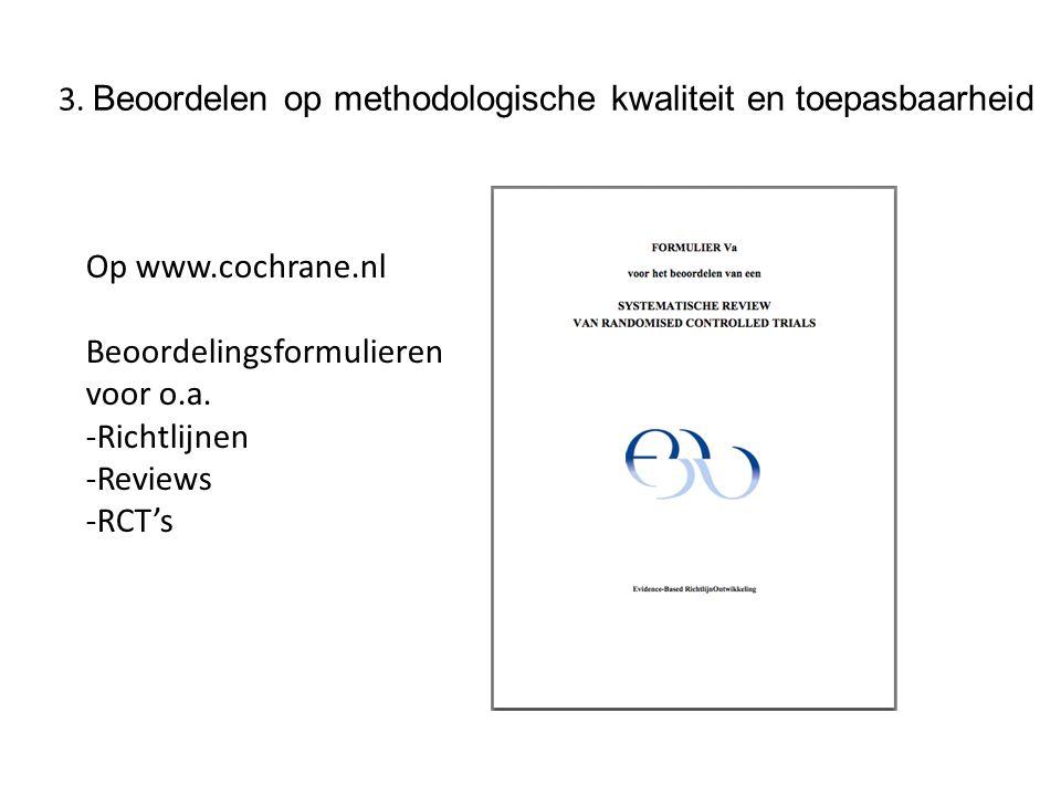 3. Beoordelen op methodologische kwaliteit en toepasbaarheid Op www.cochrane.nl Beoordelingsformulieren voor o.a. -Richtlijnen -Reviews -RCT's