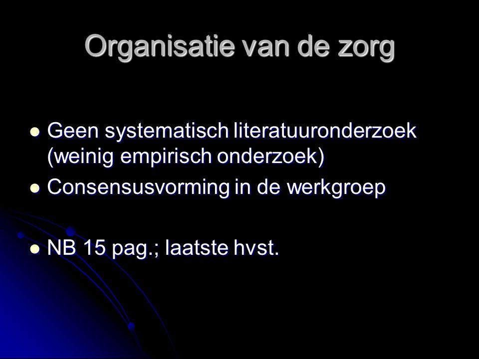 Organisatie van de zorg Geen systematisch literatuuronderzoek (weinig empirisch onderzoek) Geen systematisch literatuuronderzoek (weinig empirisch ond