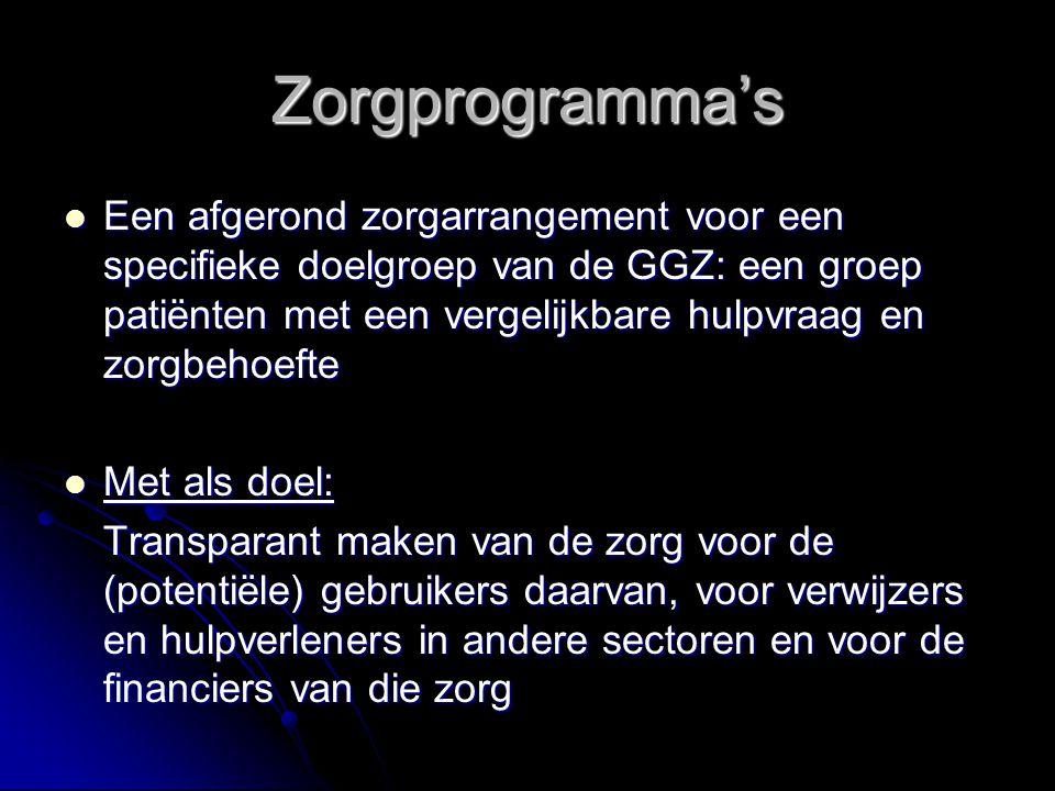 Zorgprogramma's Een afgerond zorgarrangement voor een specifieke doelgroep van de GGZ: een groep patiënten met een vergelijkbare hulpvraag en zorgbeho