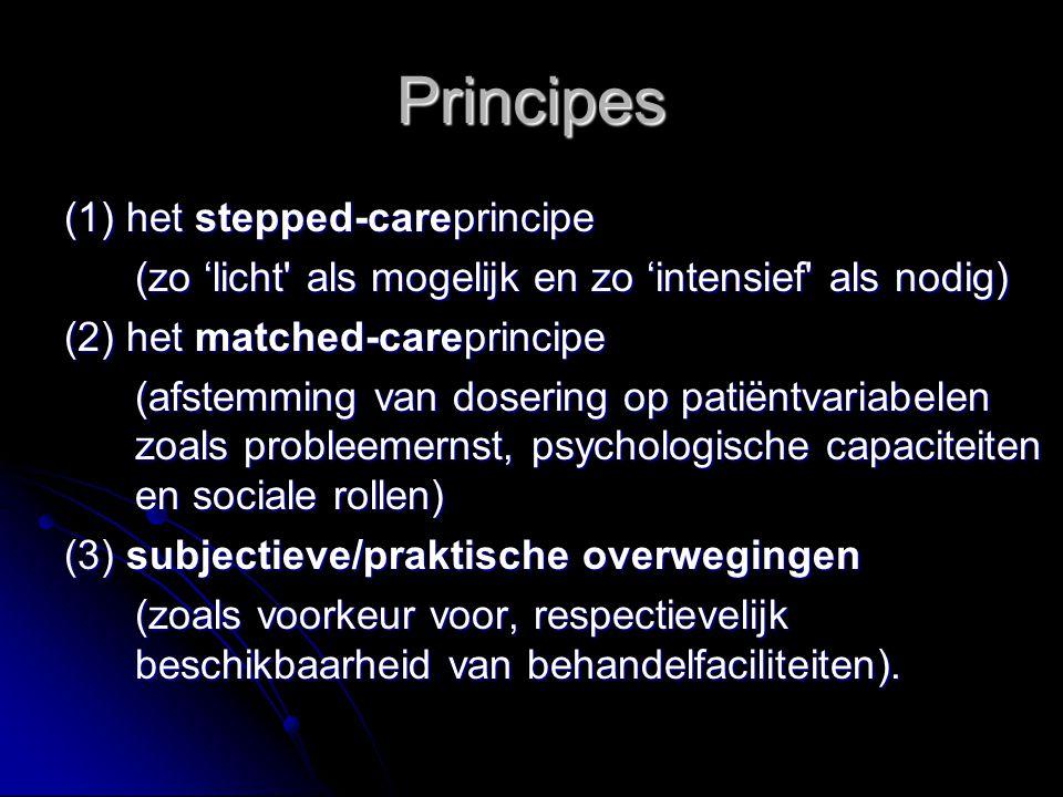 Principes (1) het stepped-careprincipe (zo 'licht' als mogelijk en zo 'intensief' als nodig) (2) het matched-careprincipe (afstemming van dosering op