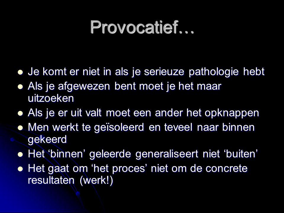 Provocatief… Je komt er niet in als je serieuze pathologie hebt Je komt er niet in als je serieuze pathologie hebt Als je afgewezen bent moet je het m