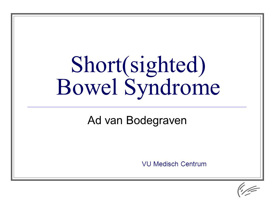 Short(sighted) Bowel Syndrome Ad van Bodegraven VU Medisch Centrum