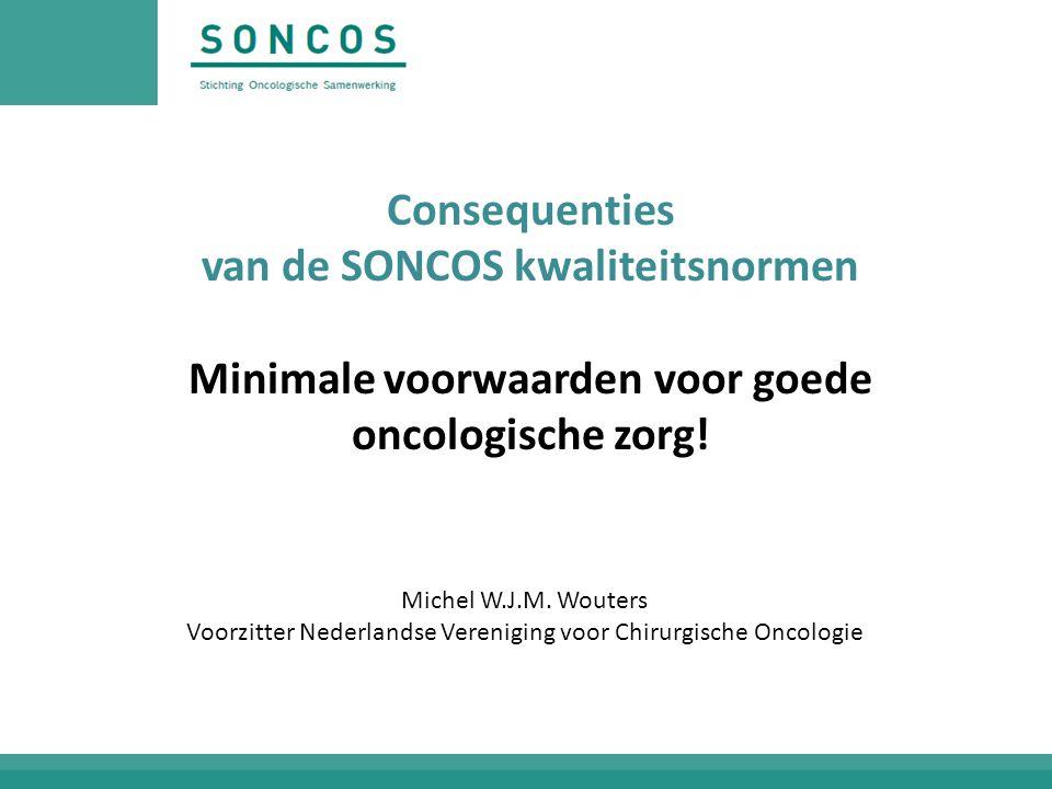 Consequenties van de SONCOS kwaliteitsnormen Minimale voorwaarden voor goede oncologische zorg.