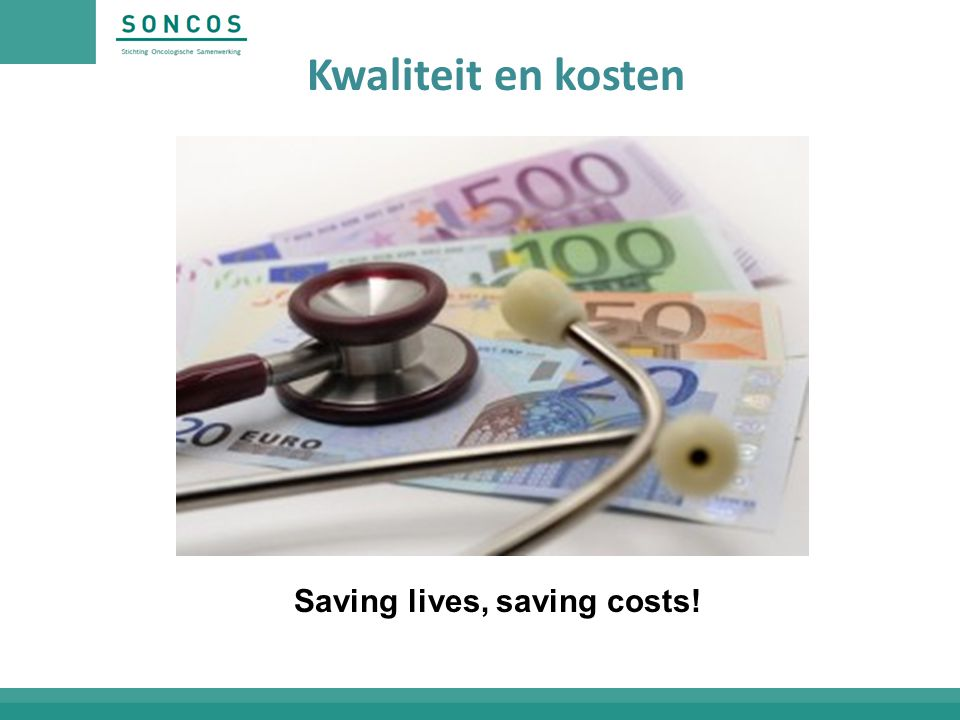 Kwaliteit en kosten Saving lives, saving costs!