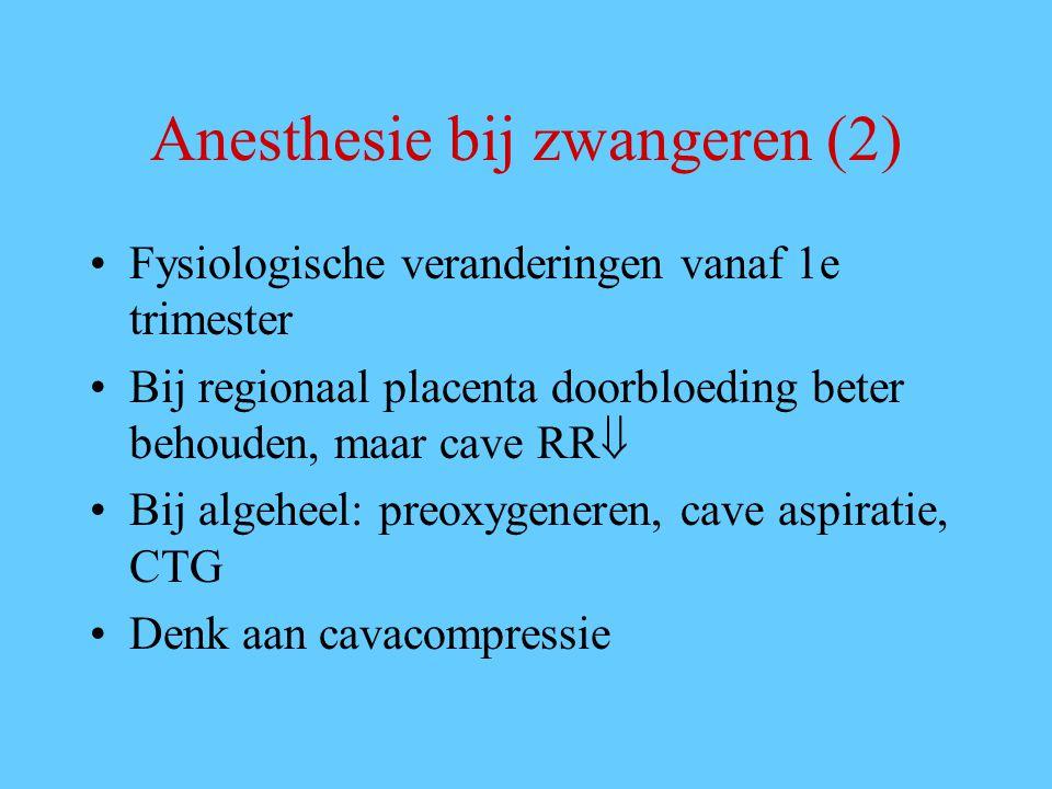 Anesthesie bij zwangeren (2) Fysiologische veranderingen vanaf 1e trimester Bij regionaal placenta doorbloeding beter behouden, maar cave RR  Bij algeheel: preoxygeneren, cave aspiratie, CTG Denk aan cavacompressie