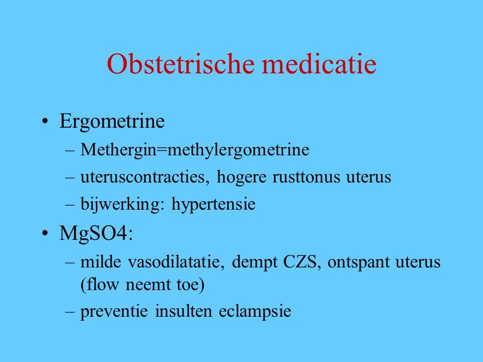 Obstetrische medicatie Ergometrine –Methergin=methylergometrine –uteruscontracties, hogere rusttonus uterus –bijwerking: hypertensie MgSO4: –milde vas