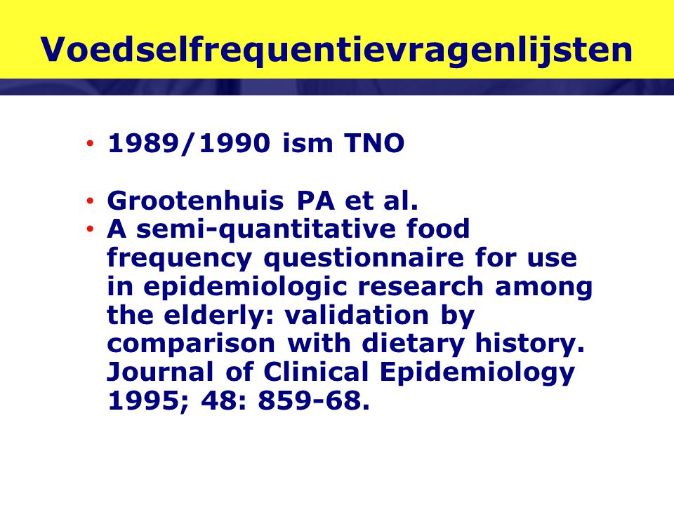 Voedselfrequentievragenlijsten 1989/1990 ism TNO Grootenhuis PA et al. A semi-quantitative food frequency questionnaire for use in epidemiologic resea