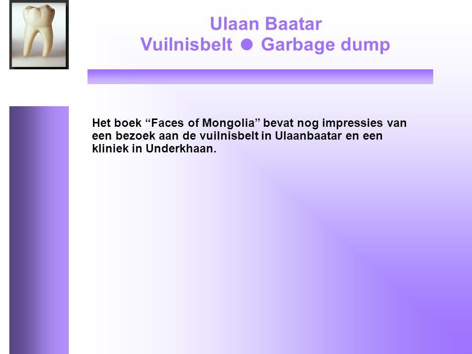 Het boek Faces of Mongolia bevat nog impressies van een bezoek aan de vuilnisbelt in Ulaanbaatar en een kliniek in Underkhaan.