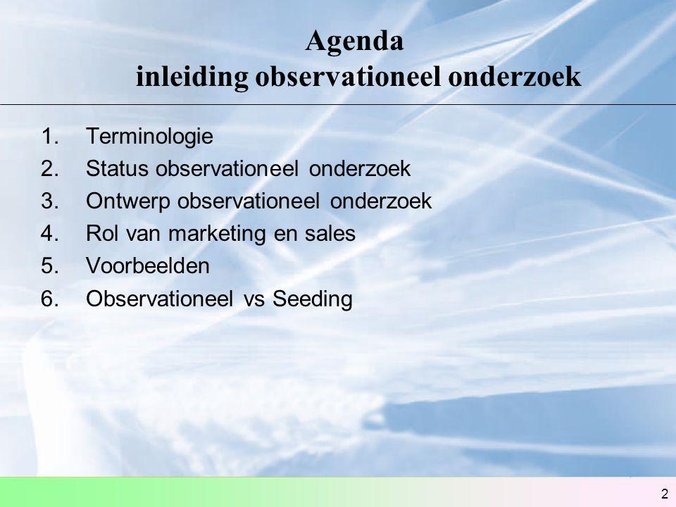 2 Agenda inleiding observationeel onderzoek 1.Terminologie 2.Status observationeel onderzoek 3.Ontwerp observationeel onderzoek 4.Rol van marketing en
