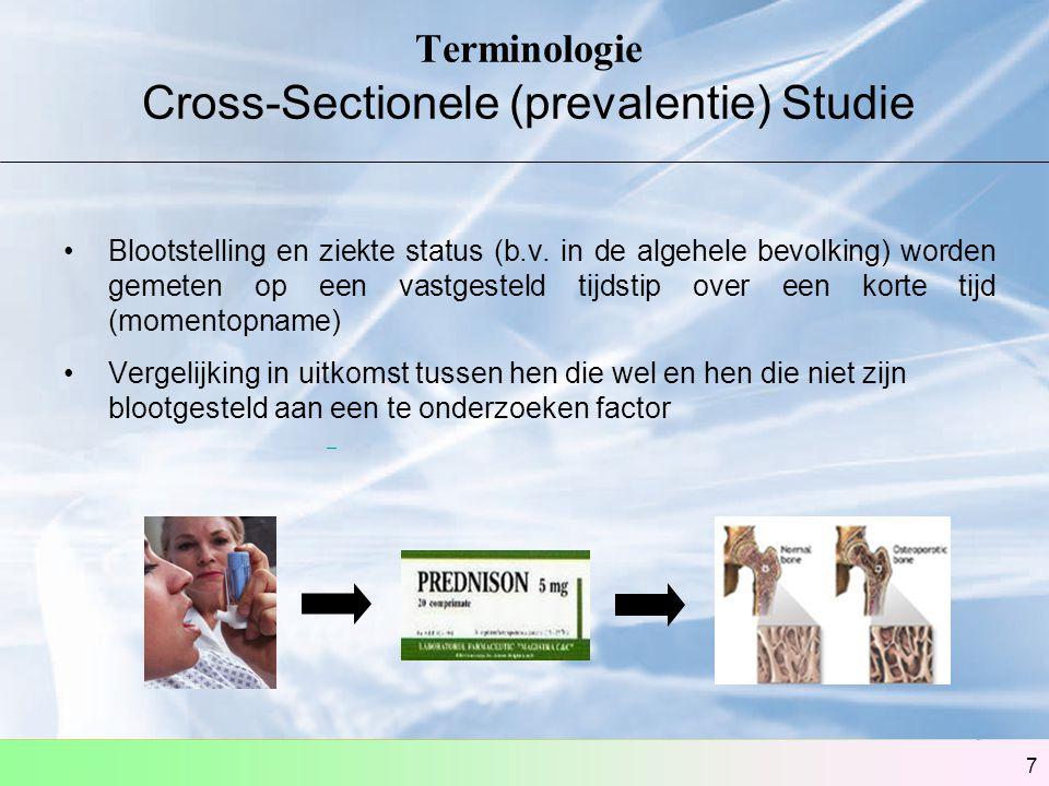 7 Terminologie Cross-Sectionele (prevalentie) Studie Blootstelling en ziekte status (b.v. in de algehele bevolking) worden gemeten op een vastgesteld
