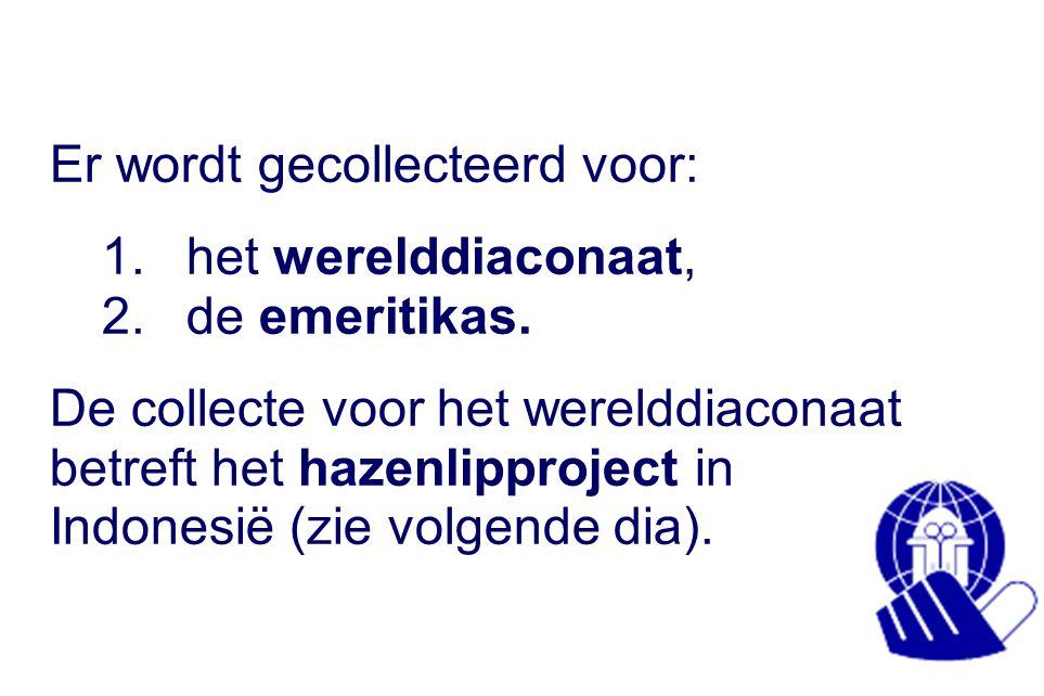 Er wordt gecollecteerd voor: 1.het werelddiaconaat, 2.de emeritikas. De collecte voor het werelddiaconaat betreft het hazenlipproject in Indonesië (zi
