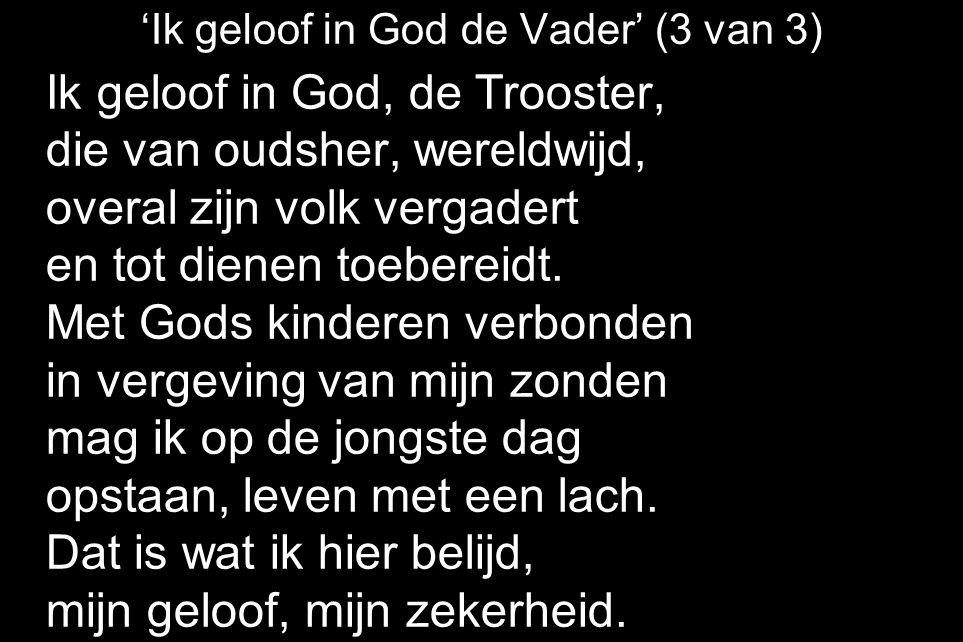 'Ik geloof in God de Vader' (3 van 3) Ik geloof in God, de Trooster, die van oudsher, wereldwijd, overal zijn volk vergadert en tot dienen toebereidt.