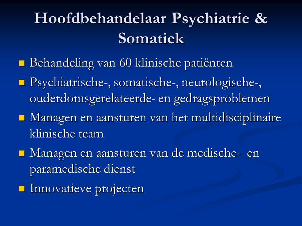 Hoofdbehandelaar Psychiatrie & Somatiek Behandeling van 60 klinische patiënten Behandeling van 60 klinische patiënten Psychiatrische-, somatische-, ne