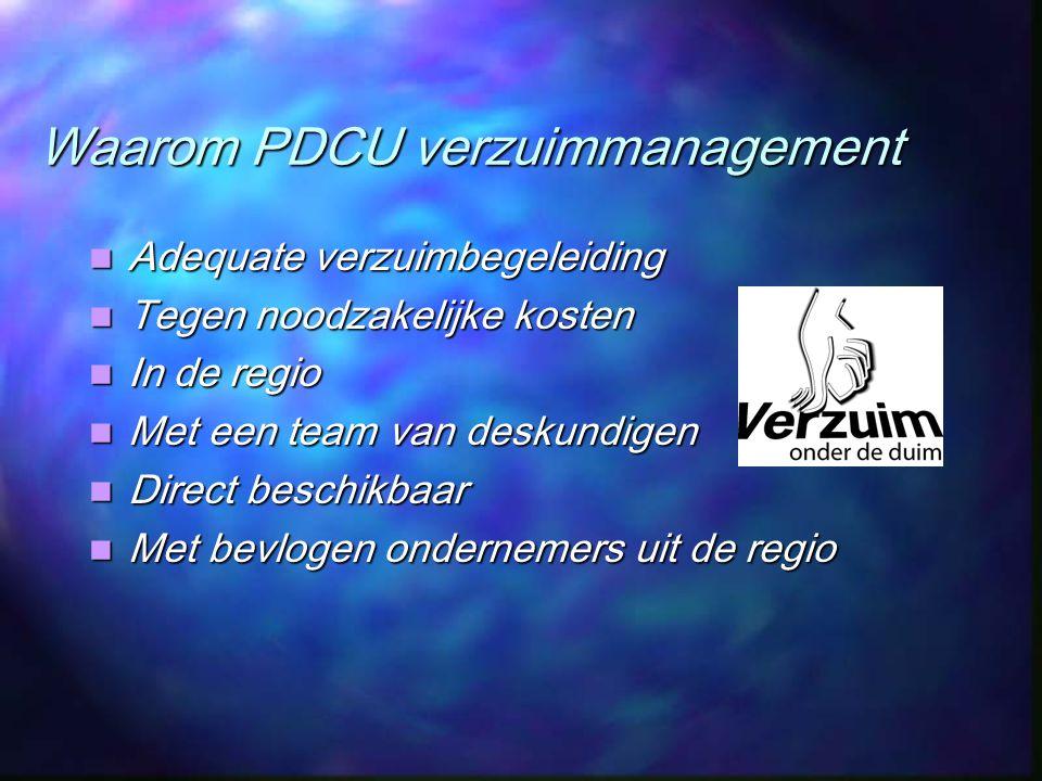 Waarom PDCU verzuimmanagement Adequate verzuimbegeleiding Adequate verzuimbegeleiding Tegen noodzakelijke kosten Tegen noodzakelijke kosten In de regi