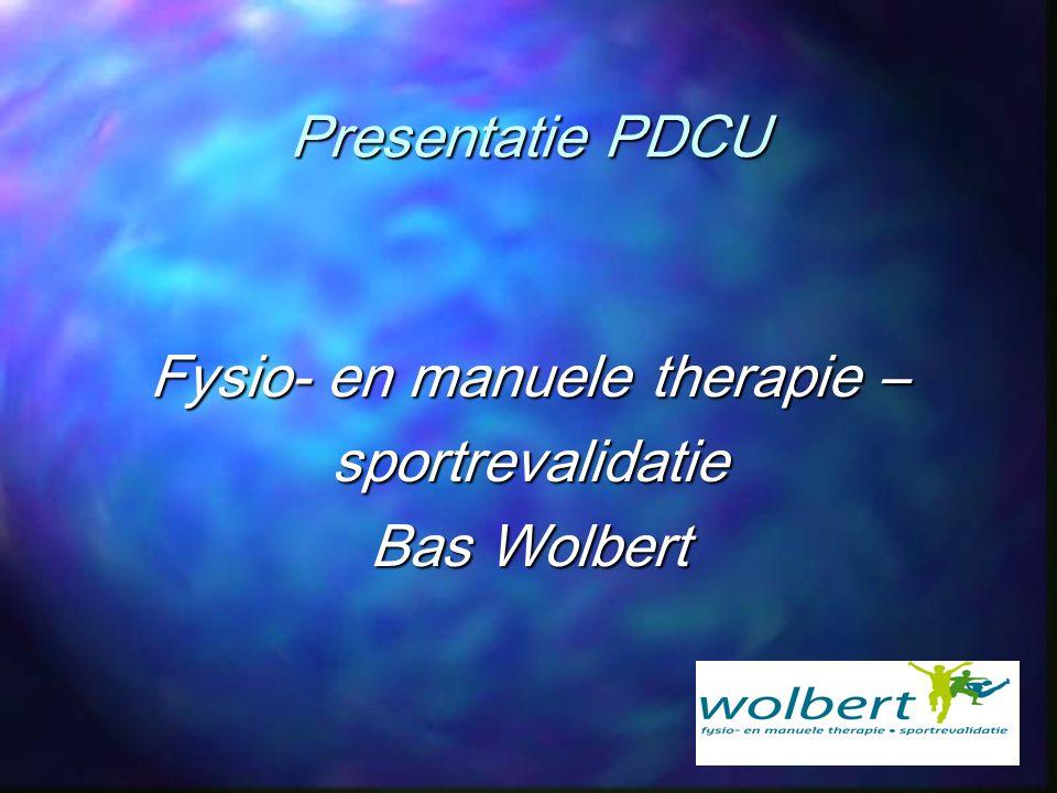 Presentatie PDCU Fysio- en manuele therapie – sportrevalidatie Bas Wolbert