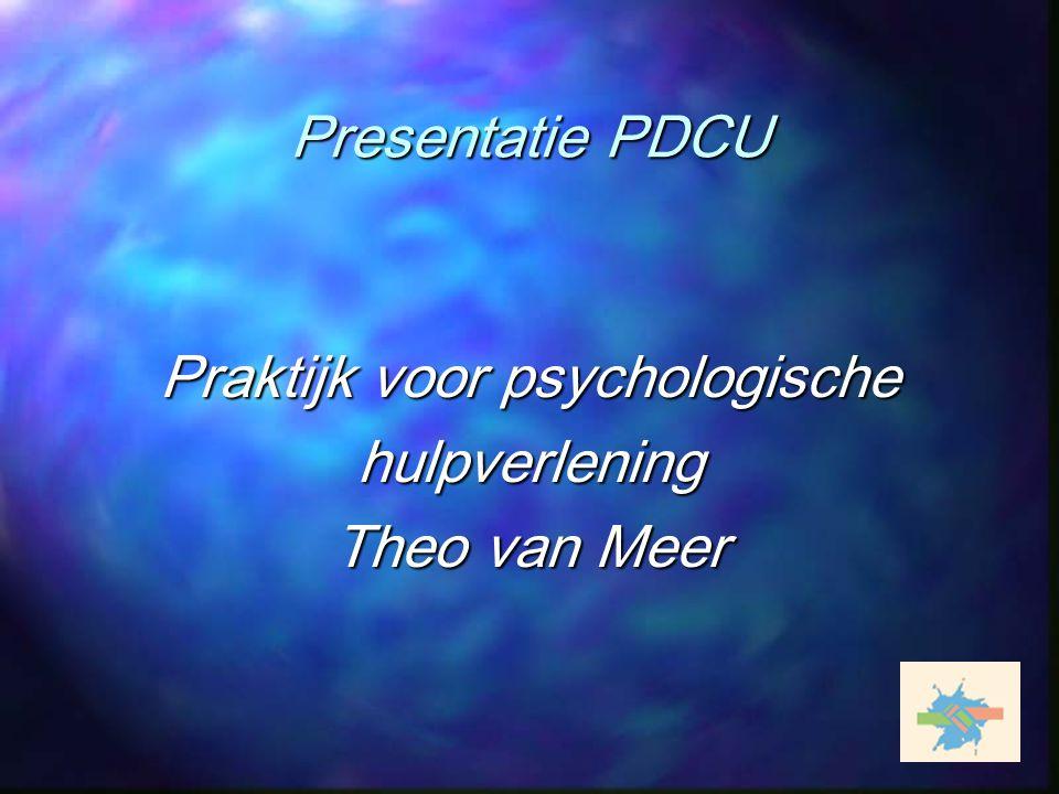 Presentatie PDCU Praktijk voor psychologische hulpverlening Theo van Meer