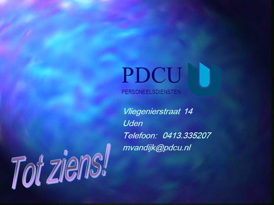 Vliegenierstraat 14 Uden Telefoon: 0413.335207 mvandijk@pdcu.nl PDCU PERSONEELSDIENSTEN