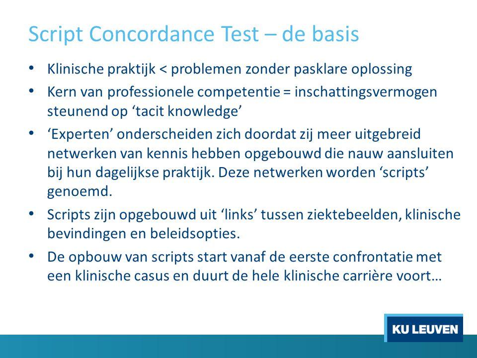 Script Concordance Test – de basis Klinische praktijk < problemen zonder pasklare oplossing Kern van professionele competentie = inschattingsvermogen